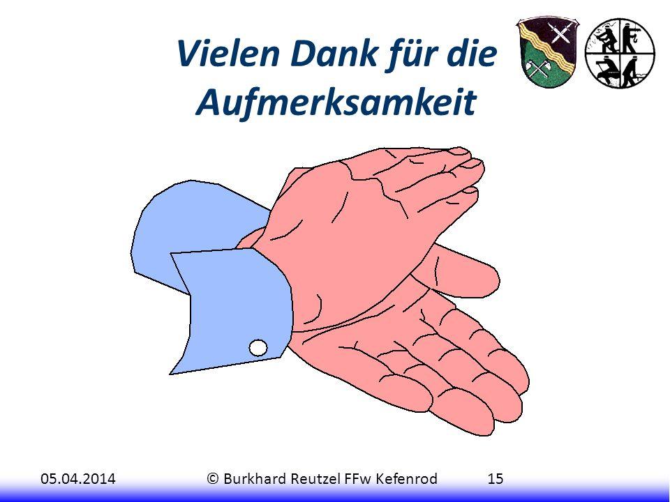 05.04.2014© Burkhard Reutzel FFw Kefenrod15 Vielen Dank für die Aufmerksamkeit