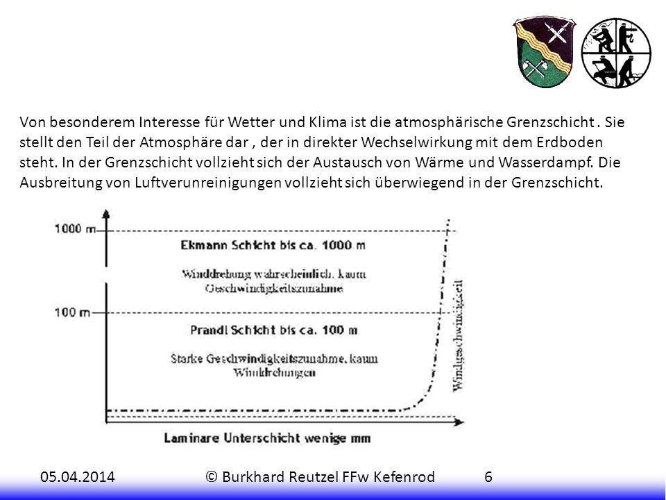 05.04.2014© Burkhard Reutzel FFw Kefenrod6 Von besonderem Interesse für Wetter und Klima ist die atmosphärische Grenzschicht. Sie stellt den Teil der
