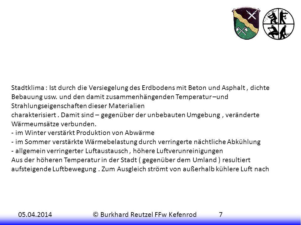 05.04.2014© Burkhard Reutzel FFw Kefenrod7 Stadtklima : Ist durch die Versiegelung des Erdbodens mit Beton und Asphalt, dichte Bebauung usw.