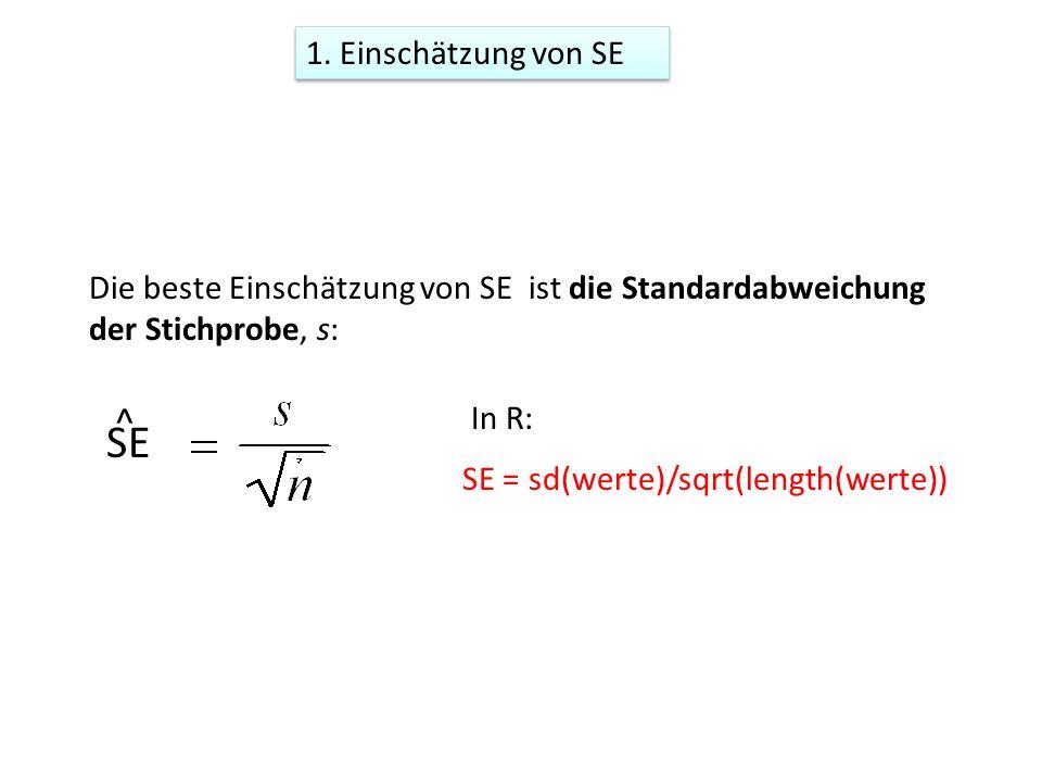 Die beste Einschätzung von SE ist die Standardabweichung der Stichprobe, s: SE ^ In R: SE = sd(werte)/sqrt(length(werte)) 1. Einschätzung von SE