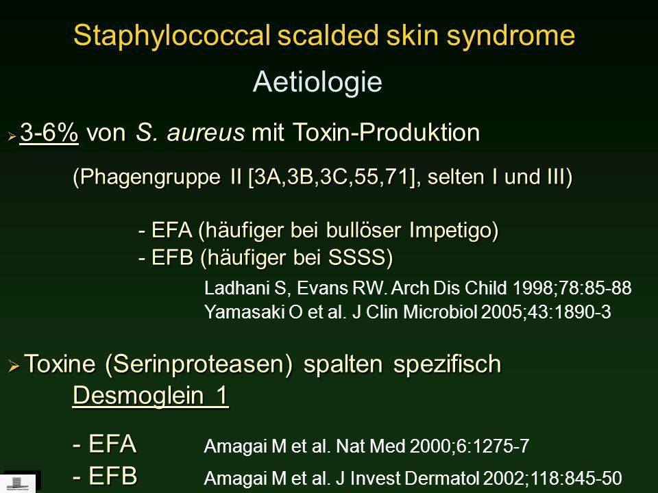 3-6% von S. aureus mit Toxin-Produktion (Phagengruppe II [3A,3B,3C,55,71], selten I und III) - EFA (häufiger bei bullöser Impetigo) - EFB (häufiger be