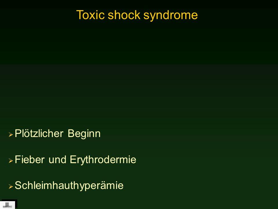 Plötzlicher Beginn Fieber und Erythrodermie Schleimhauthyperämie Toxic shock syndrome