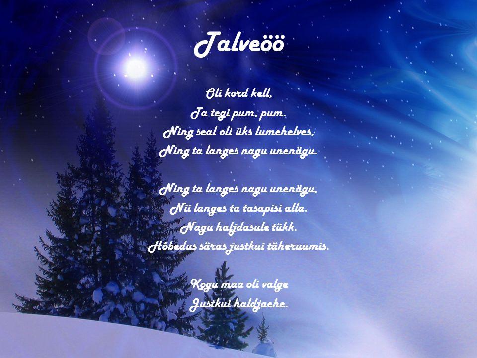Talveöö Oli kord kell, Ta tegi pum, pum. Ning seal oli üks lumehelves, Ning ta langes nagu unenägu.