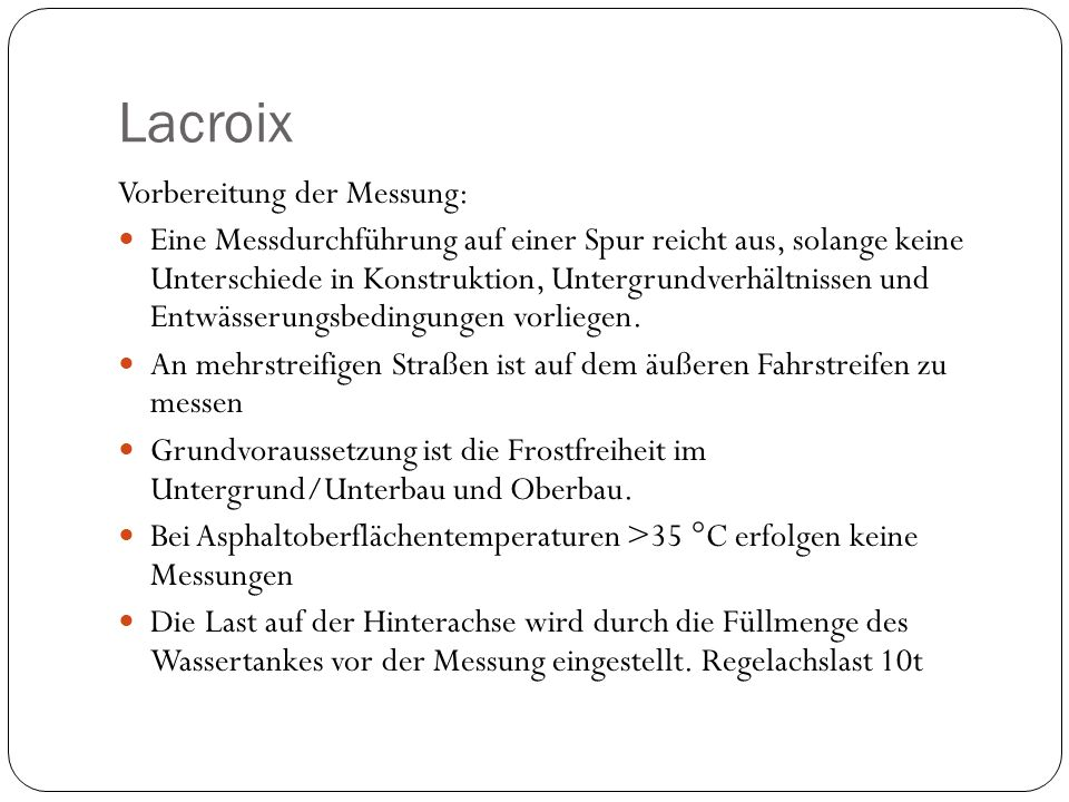Lacroix Vorbereitung der Messung: Eine Messdurchführung auf einer Spur reicht aus, solange keine Unterschiede in Konstruktion, Untergrundverhältnissen