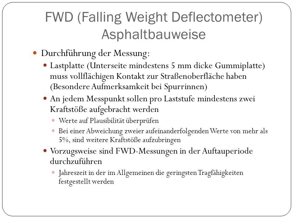 FWD (Falling Weight Deflectometer) Asphaltbauweise Durchführung der Messung: Lastplatte (Unterseite mindestens 5 mm dicke Gummiplatte) muss vollflächi