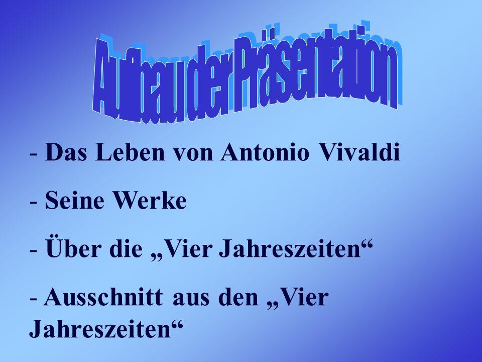 - Das Leben von Antonio Vivaldi - Seine Werke - Über die Vier Jahreszeiten - Ausschnitt aus den Vier Jahreszeiten - Quellen