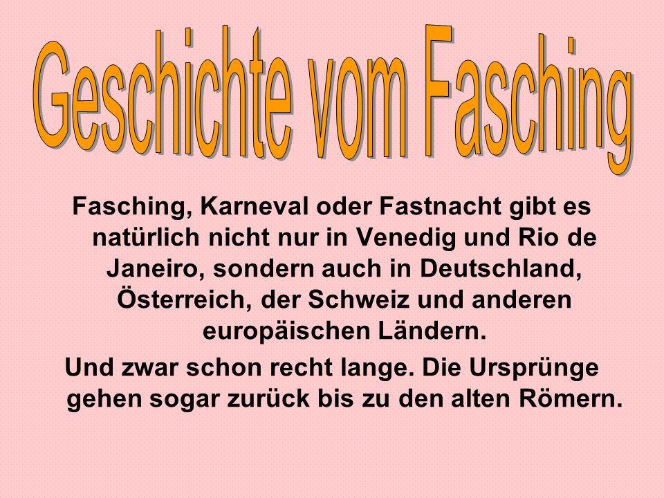 Fasching, Karneval oder Fastnacht gibt es natürlich nicht nur in Venedig und Rio de Janeiro, sondern auch in Deutschland, Österreich, der Schweiz und