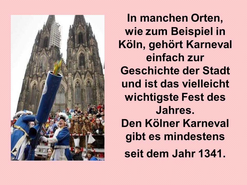 In manchen Orten, wie zum Beispiel in Köln, gehört Karneval einfach zur Geschichte der Stadt und ist das vielleicht wichtigste Fest des Jahres. Den Kö
