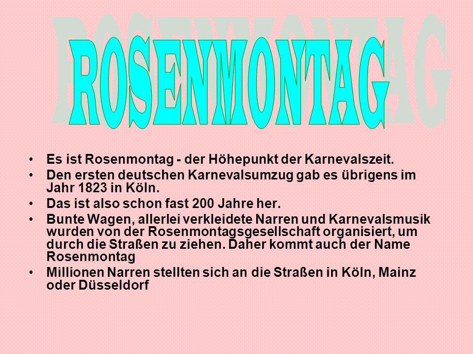 Es ist Rosenmontag - der Höhepunkt der Karnevalszeit. Den ersten deutschen Karnevalsumzug gab es übrigens im Jahr 1823 in Köln. Das ist also schon fas