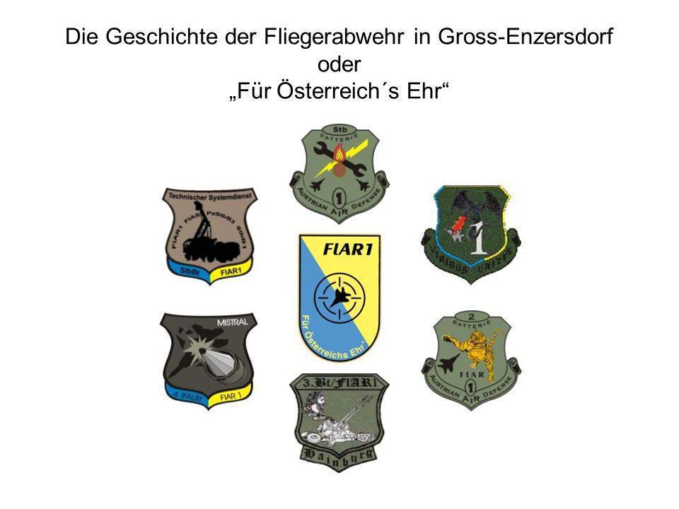 Die Kommandanten der Fliegerabwehr in Gross-Enzersdorf: 1963 Oberstleutnant Ruhs 1973 Oberstleutnant Fellinger 1974 Oberstleutnant Kober 1980 Oberstleutnant Ferdus 1988 Oberstleutnant Hrubesch 1991 Major Teuschl Oberstleutnant d.G.