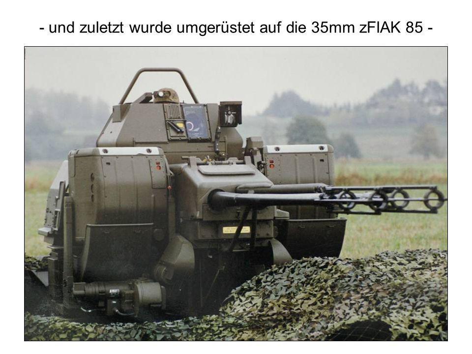 - und zuletzt wurde umgerüstet auf die 35mm zFlAK 85 -