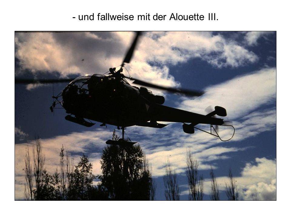 - und fallweise mit der Alouette III.