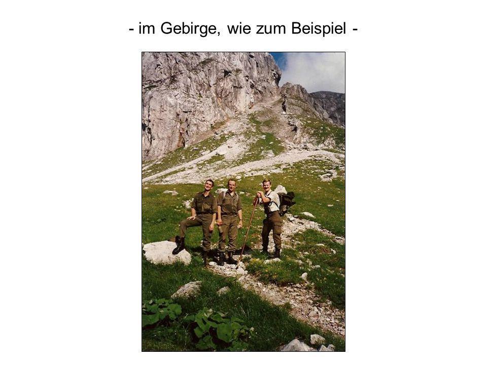 - im Gebirge, wie zum Beispiel -