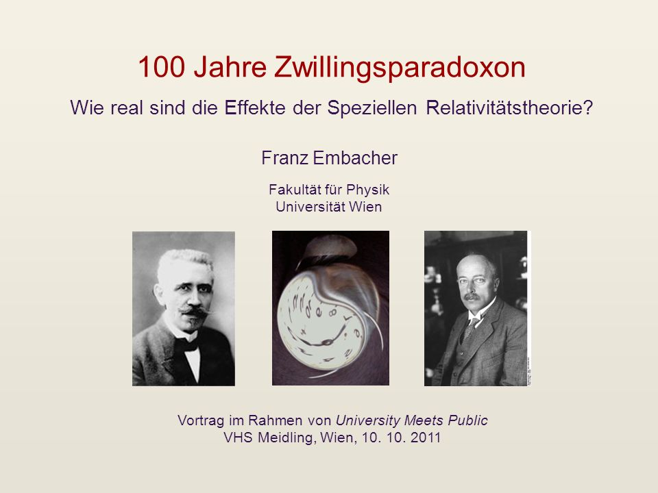100 Jahre Zwillingsparadoxon Wie real sind die Effekte der Speziellen Relativitätstheorie? Franz Embacher Vortrag im Rahmen von University Meets Publi