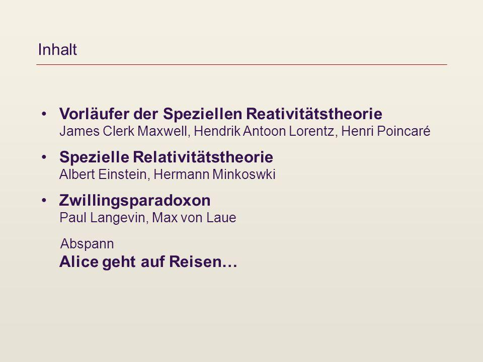 Inhalt Vorläufer der Speziellen Reativitätstheorie James Clerk Maxwell, Hendrik Antoon Lorentz, Henri Poincaré Spezielle Relativitätstheorie Albert Ei