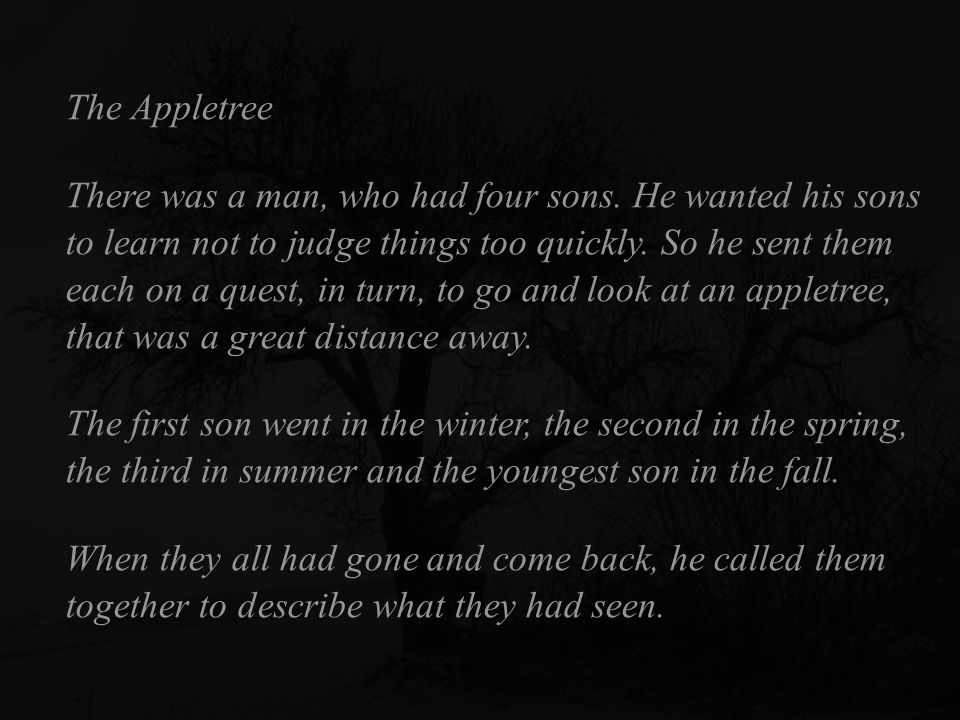 There was a man, who had four sons.He wanted his sons to learn not to judge things too quickly.