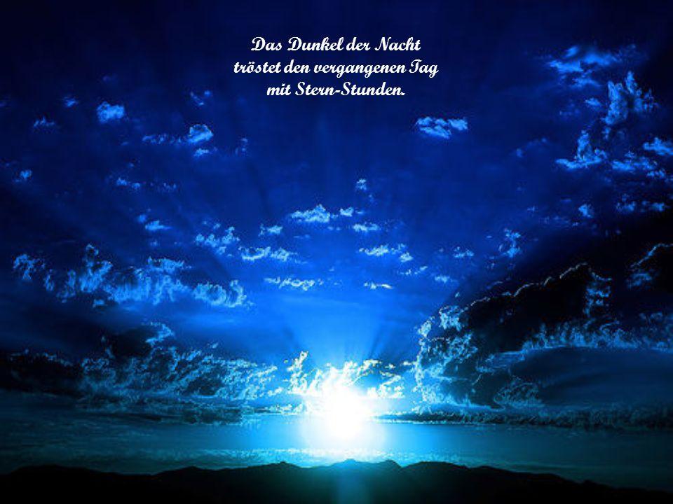 Das Dunkel der Nacht tröstet den vergangenen Tag mit Stern-Stunden.