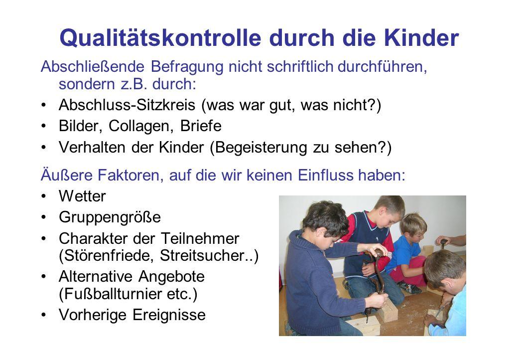 Qualitätskontrolle durch die Kinder Abschließende Befragung nicht schriftlich durchführen, sondern z.B. durch: Abschluss-Sitzkreis (was war gut, was n