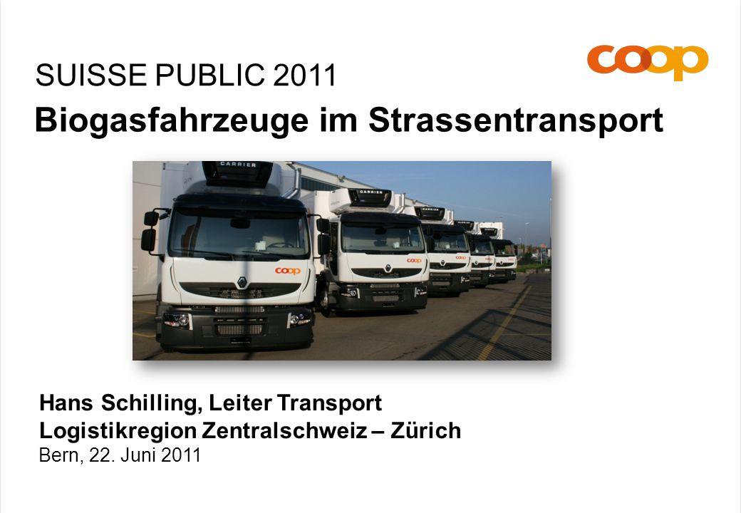 SUISSE PUBLIC 2011 Biogasfahrzeuge im Strassentransport Hans Schilling, Leiter Transport Logistikregion Zentralschweiz – Zürich Bern, 22.