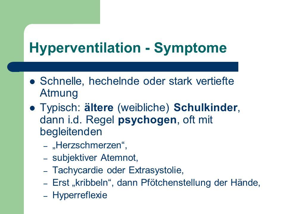 Hyperventilation - Symptome Schnelle, hechelnde oder stark vertiefte Atmung Typisch: ältere (weibliche) Schulkinder, dann i.d.