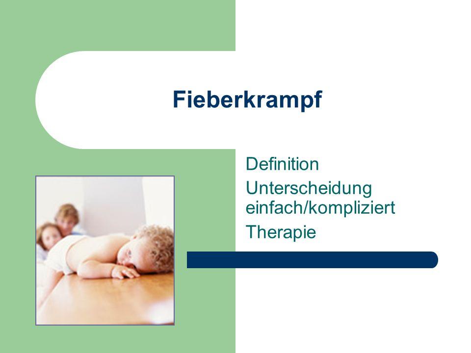 Fieberkrampf Definition Unterscheidung einfach/kompliziert Therapie