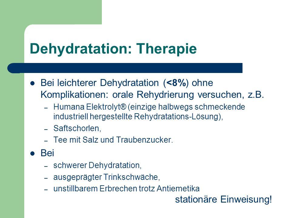 Dehydratation: Therapie Bei leichterer Dehydratation (<8%) ohne Komplikationen: orale Rehydrierung versuchen, z.B.