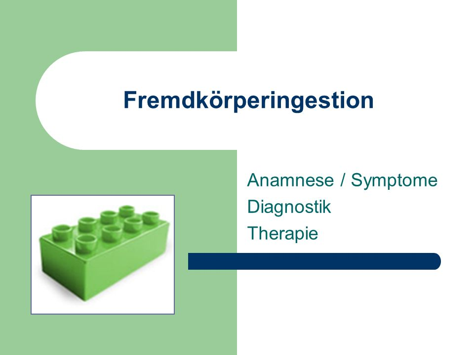 Fremdkörperingestion Anamnese / Symptome Diagnostik Therapie
