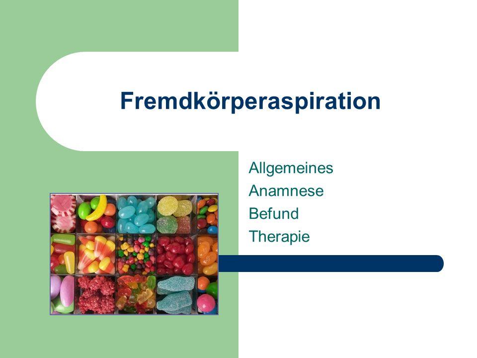 Fremdkörperaspiration Allgemeines Anamnese Befund Therapie