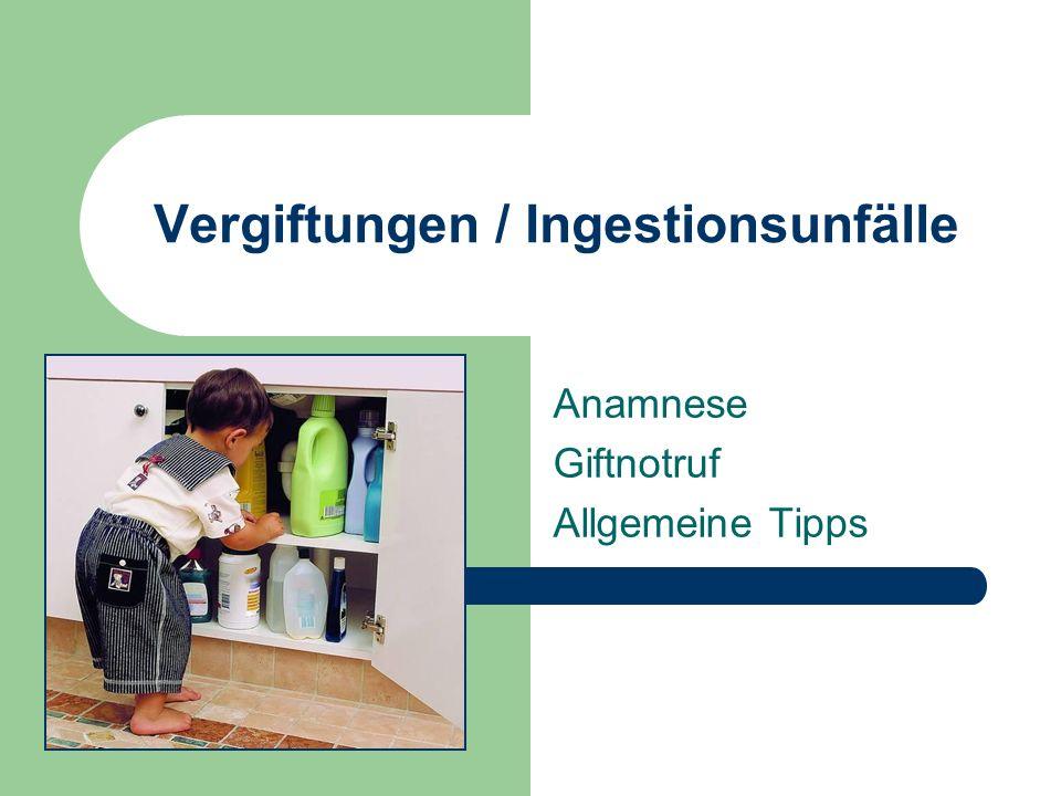 Vergiftungen / Ingestionsunfälle Anamnese Giftnotruf Allgemeine Tipps