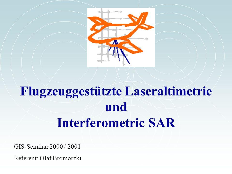 Flugzeuggestützte Laseraltimetrie und Interferometric SAR GIS-Seminar 2000 / 2001 Referent: Olaf Bromorzki