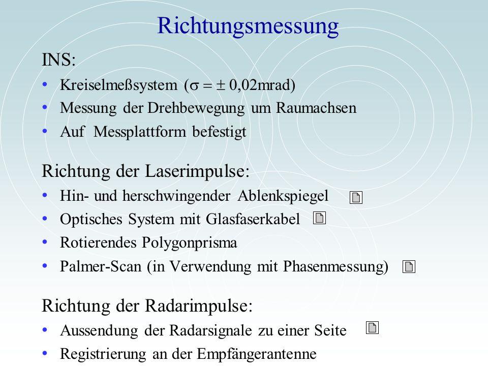 Richtungsmessung INS: Kreiselmeßsystem 0,02mrad) Messung der Drehbewegung um Raumachsen Auf Messplattform befestigt Richtung der Laserimpulse: Hin- un