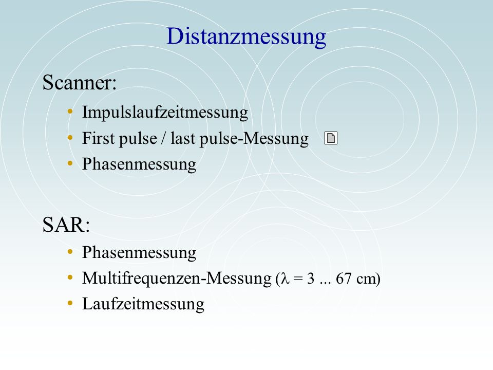 Distanzmessung Scanner: Impulslaufzeitmessung First pulse / last pulse-Messung Phasenmessung SAR: Phasenmessung Multifrequenzen-Messung ( = 3... 67 cm