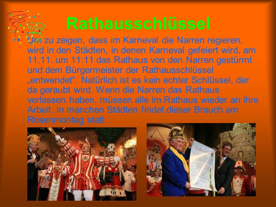 Rathausschlüssel Um zu zeigen, dass im Karneval die Narren regieren, wird in den Städten, in denen Karneval gefeiert wird, am 11.11.