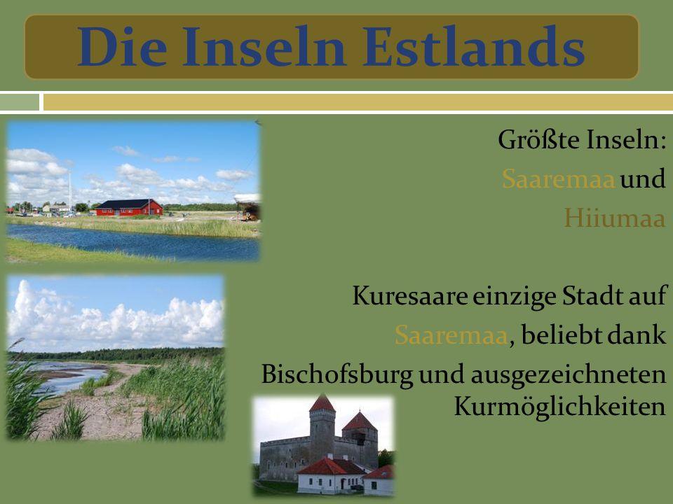 Größte Inseln: Saaremaa und Hiiumaa Kuresaare einzige Stadt auf Saaremaa, beliebt dank Bischofsburg und ausgezeichneten Kurmöglichkeiten Die Inseln Estlands