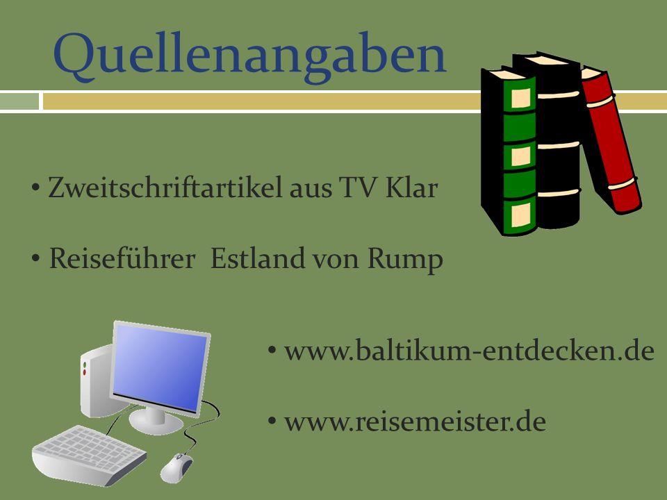 Quellenangaben Zweitschriftartikel aus TV Klar Reiseführer Estland von Rump www.baltikum-entdecken.de www.reisemeister.de