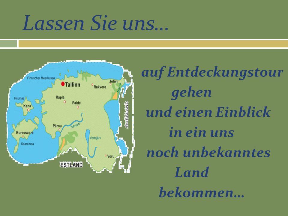 Lassen Sie uns… auf Entdeckungstour gehen und einen Einblick in ein uns noch unbekanntes Land bekommen…