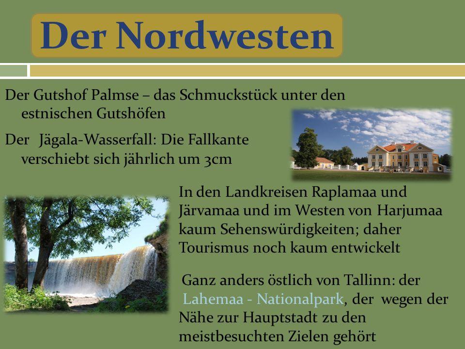 Der Gutshof Palmse – das Schmuckstück unter den estnischen Gutshöfen Der Jägala-Wasserfall: Die Fallkante verschiebt sich jährlich um 3cm Der Nordwesten In den Landkreisen Raplamaa und Järvamaa und im Westen von Harjumaa kaum Sehenswürdigkeiten; daher Tourismus noch kaum entwickelt Ganz anders östlich von Tallinn: der Lahemaa - Nationalpark, der wegen der Nähe zur Hauptstadt zu den meistbesuchten Zielen gehört
