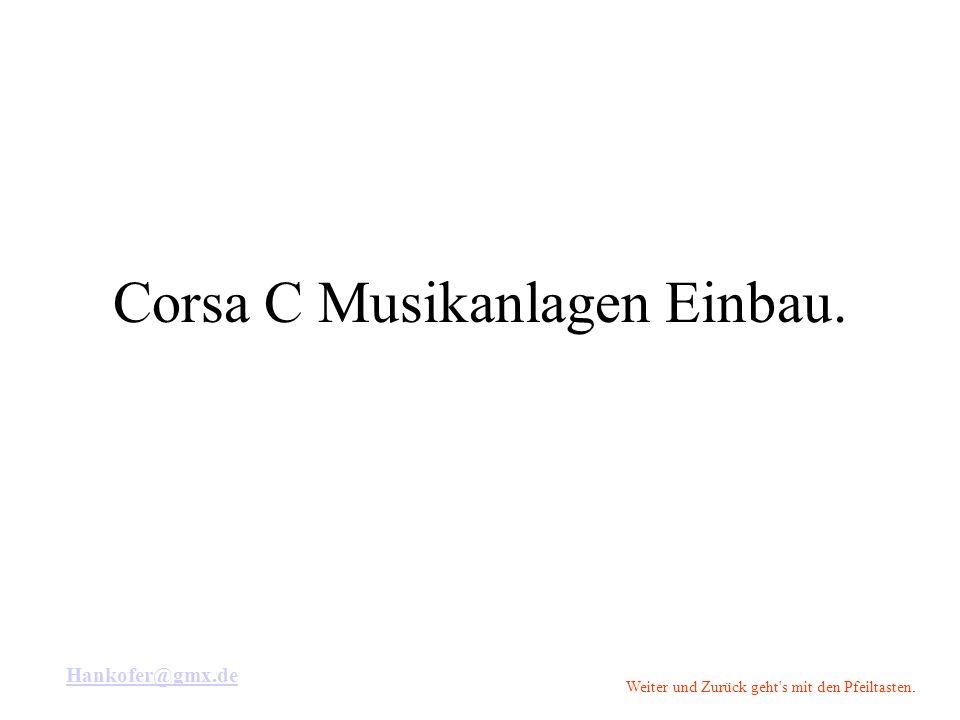 Hankofer@gmx.de Weiter und Zurück geht s mit den Pfeiltasten. Corsa C Musikanlagen Einbau.