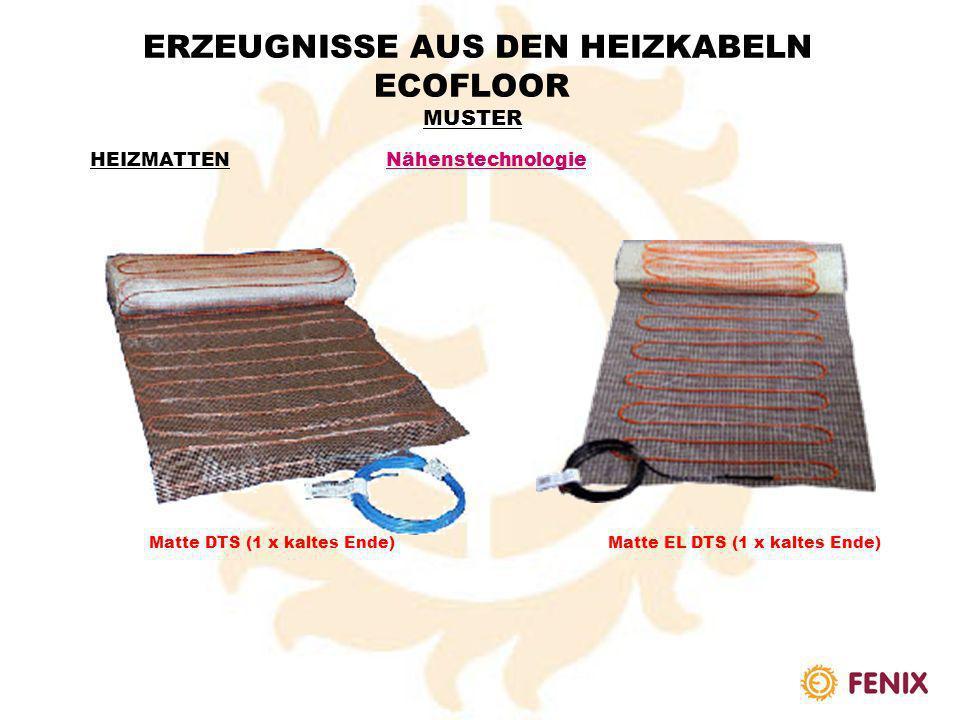 ERZEUGNISSE AUS DEN HEIZKABELN ECOFLOOR MUSTER 3.HEIZMATTEN Klebenstechnologie Matte LD (2 x kaltes Ende) Matte LDTS (1 x kaltes Ende) L … geklebte Ma