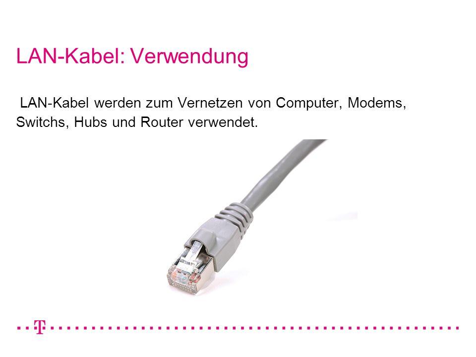 LAN-Kabel: Verwendung LAN-Kabel werden zum Vernetzen von Computer, Modems, Switchs, Hubs und Router verwendet.