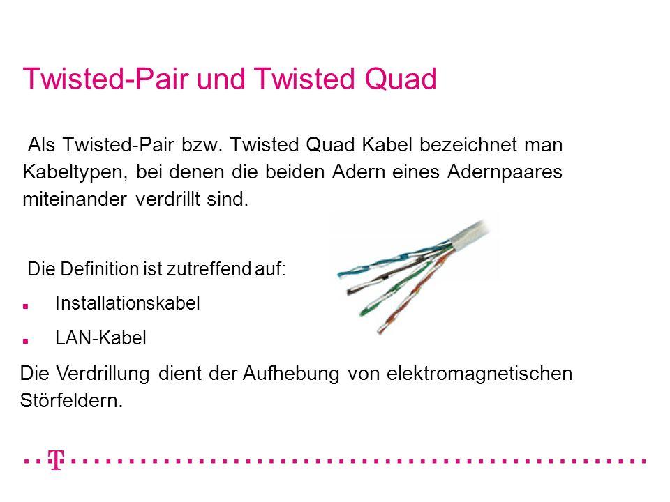 Twisted-Pair und Twisted Quad Als Twisted-Pair bzw. Twisted Quad Kabel bezeichnet man Kabeltypen, bei denen die beiden Adern eines Adernpaares miteina