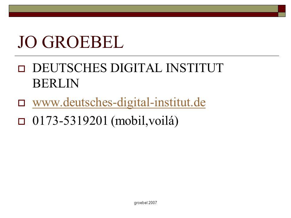 groebel 2007 JO GROEBEL DEUTSCHES DIGITAL INSTITUT BERLIN www.deutsches-digital-institut.de 0173-5319201 (mobil,voilá)