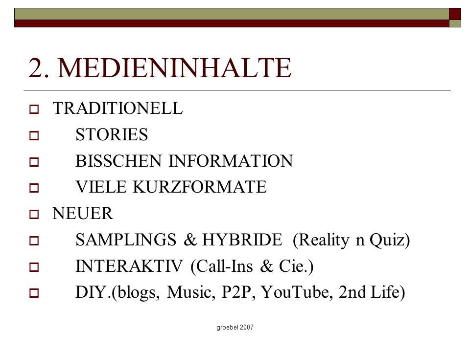 groebel 2007 2. MEDIENINHALTE TRADITIONELL STORIES BISSCHEN INFORMATION VIELE KURZFORMATE NEUER SAMPLINGS & HYBRIDE (Reality n Quiz) INTERAKTIV (Call-