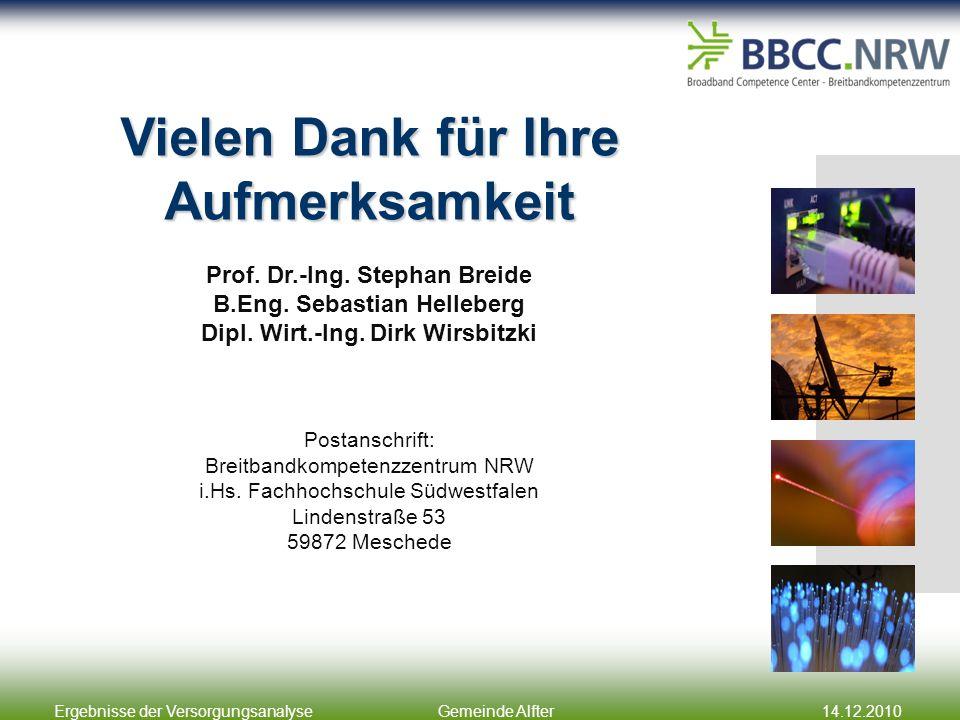 Ergebnisse der VersorgungsanalyseGemeinde Alfter14.12.2010 Vielen Dank für Ihre Aufmerksamkeit Prof. Dr.-Ing. Stephan Breide B.Eng. Sebastian Helleber