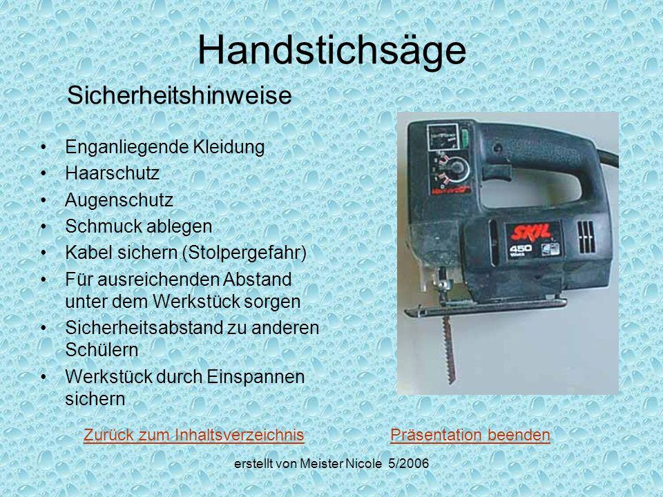 erstellt von Meister Nicole 5/2006 Handstichsäge Sicherheitshinweise Enganliegende Kleidung Haarschutz Augenschutz Schmuck ablegen Kabel sichern (Stol
