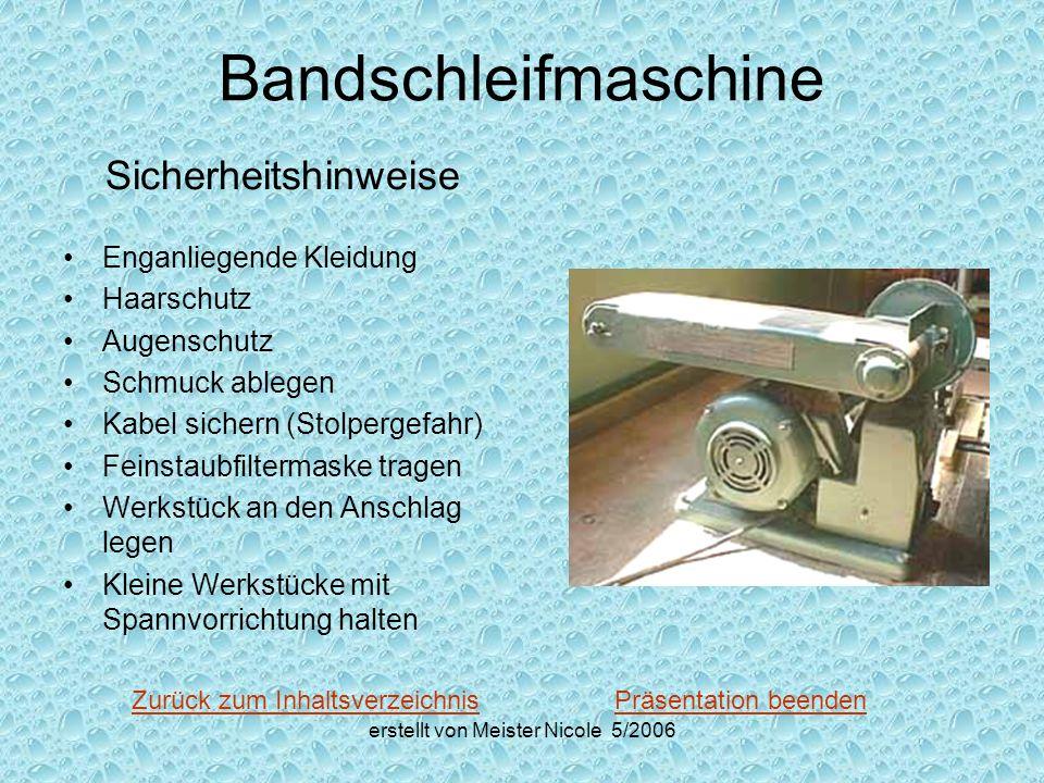 erstellt von Meister Nicole 5/2006 Bandschleifmaschine Sicherheitshinweise Enganliegende Kleidung Haarschutz Augenschutz Schmuck ablegen Kabel sichern