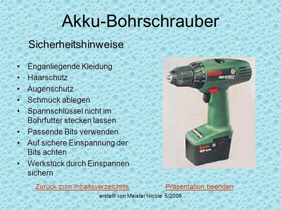 erstellt von Meister Nicole 5/2006 Akku-Bohrschrauber Sicherheitshinweise Enganliegende Kleidung Haarschutz Augenschutz Schmuck ablegen Spannschlüssel