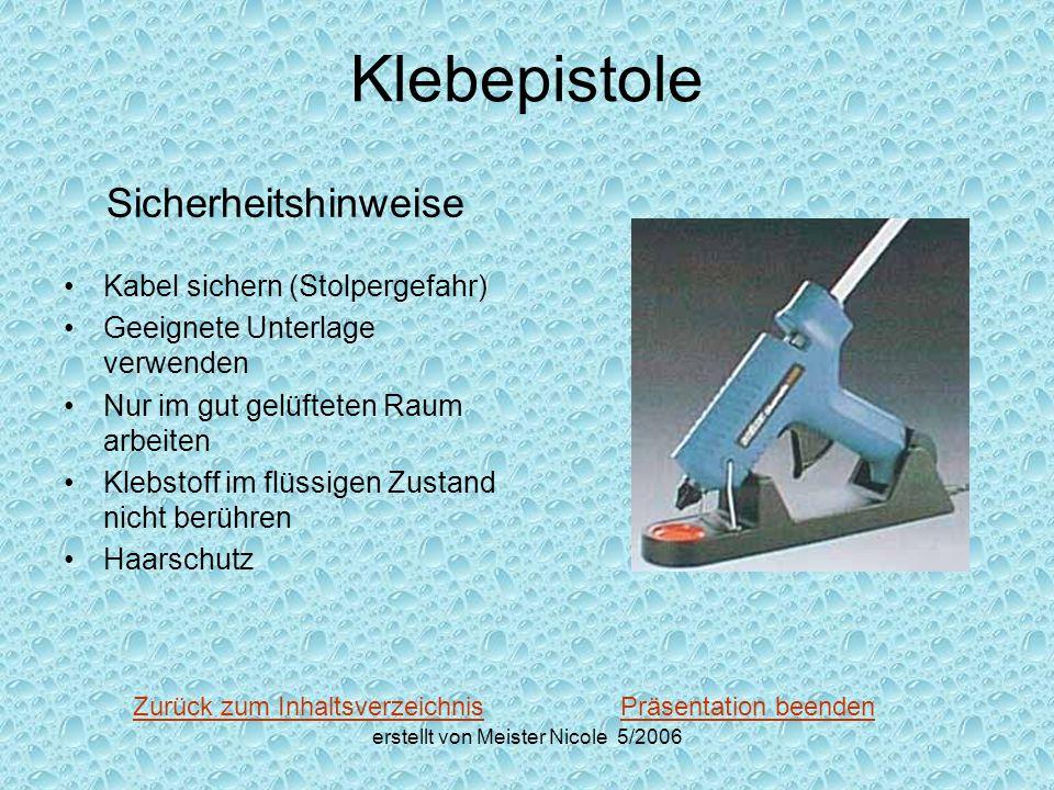 erstellt von Meister Nicole 5/2006 Klebepistole Sicherheitshinweise Kabel sichern (Stolpergefahr) Geeignete Unterlage verwenden Nur im gut gelüfteten