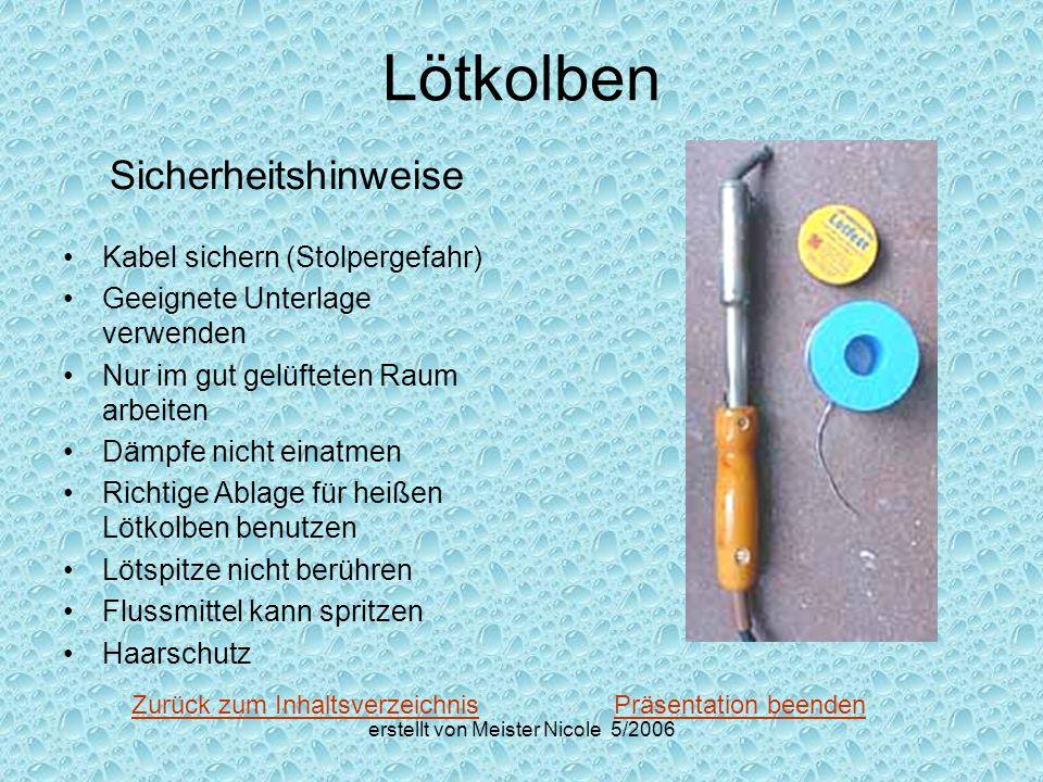erstellt von Meister Nicole 5/2006 Lötkolben Präsentation beendenZurück zum Inhaltsverzeichnis Sicherheitshinweise Kabel sichern (Stolpergefahr) Geeig