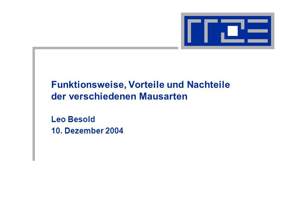 Funktionsweise, Vor- und Nachteile der verschiedenen Mausarten 10.12.04Leo.Besold@rrze.uni-erlangen.de12 Vielen Dank für Ihre Aufmerksamkeit.
